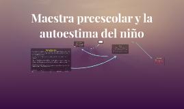 Copy of Maestra preescolar y la autoestima del niño