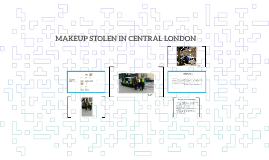 MAKEUP STOLEN IN CENTRAL LONDON