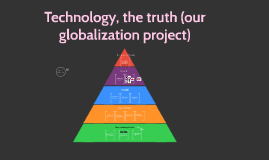 Technology the truth(our globaliztion)