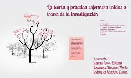 Copy of La teoría y práctica enfermera unidas a través de la investi