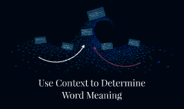 Use Context to Determine Word Meaning