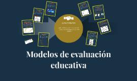 Modelos de evaluación educativa (resumen)