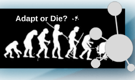 Adapt or Die?