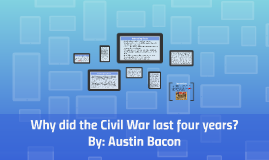 Copy of Why did the Civil War last four years?