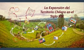 Copy of La Expansion del Territorio Chileno en el Siglo XIX