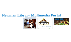 Newman Library Multimedia Channel