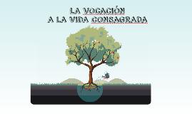 Copy of LA VOCACION A LA VIDA CONSAGRADA