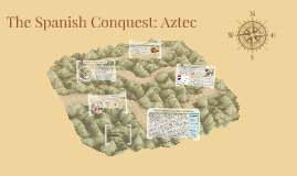 The Spanish Conquest: Aztec