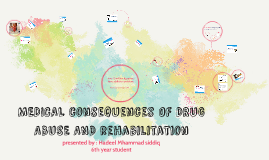 Copy of MEDICAL consequences OF DRUG ABUSE AND rehabilitation