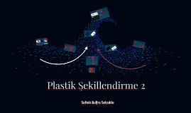 8 - Plastik Şekillendirme 2