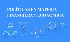 POLITICAS EN MATERIA FINANCIERA Y ECONÒMICA