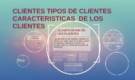 CLIENTES TIPOS DE CLIENTES CARACTERISTICAS DE LOS CLIENTES