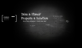 Copy of Take a Stand/Propose a Solution