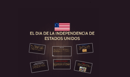 Copy of EL DIA DE LA INDEPENDENCIA DE ESTADOS UNIDOS