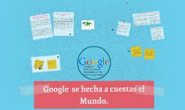 Google  se hecha a cuestas el Mundo.