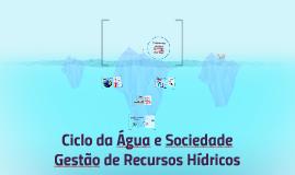Copy of Ciclo da Água e Sociedade e Gestão de Recursos Hídricosz