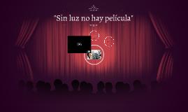 """""""Sin luz no hay película"""""""