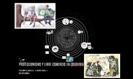 PROTECCIONISMO Y LIBRE COMERCIO EN COLOMBIA