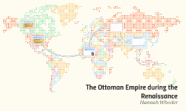The Ottoman Empire during the Rennisance