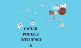 Copy of GANAR PODER E INFLUENCIA