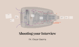 Shooting your Interview