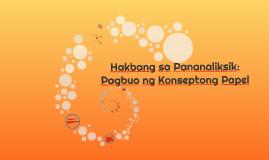 Copy of Hakbang sa Pananaliksik: Pagbuo ng Konseptong Papel