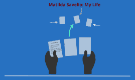 Matilda Savelio: My Life