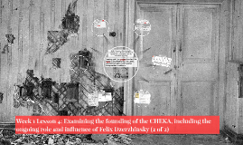 Week 1 Lesson 4: Examining the founding of the CHEKA (2 of 2)