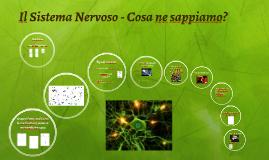 Il Sistema Nervoso - Cosa ne sappiamo!