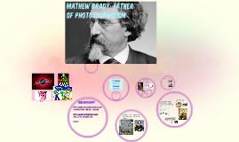 Copy of Mathew Brady: Father of Photojournalism