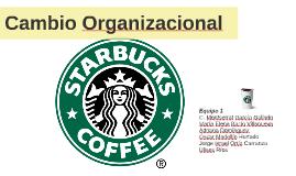Copy of Starbucks: Una empresa exitosa tras su cambio organizacional en 2008