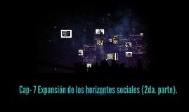 Cap- 7 Expansión de los horizontes sociales (2da. parte)