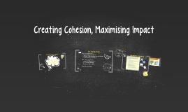 Creating Cohesion, Maximising Impact