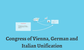 congress of vienna german and italian unification by chloe garton on prezi