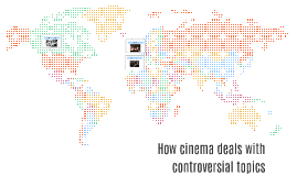 How cinema deals with controversial topics