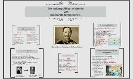Außenpolitische Veränderung Bismarck-Wilhelm II.