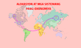 ALOKASYON AT MGA SISTEMANG PANG-EKONOMIYA