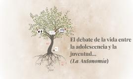 El debate de la vida entre la adolescencia y la juventud...