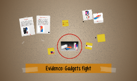 Evidence: Gadgets fight