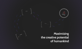 Maximizing the creative potential of humankind