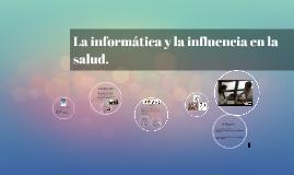 Informatica y la influencia en la salud.