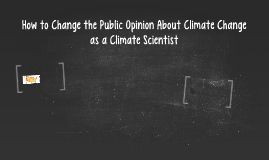 How to Change the Public Opinion about Climate Change as a C