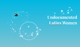 Undocumented Women of Mexican Descent