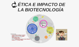 ÉTICA E IMPACTO DE LA BIOTECNOLOGÍA