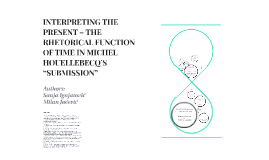 INTERPRETING THE PRESENT – THE RHETORICAL FUNCTION OF TIME I