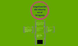 Legalización del Aborto en el Uruguay