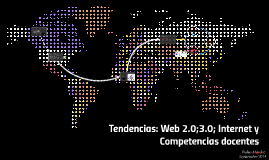 Copy of Tendencias: Web 2.0;3.0; Internet y Competencias docentes