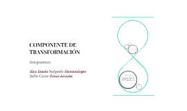 COMPONENTE DE TRANSFORMACIÓN