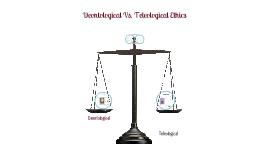 Copy of Deontological Vs. Teleological
