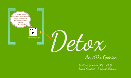 Why Detox?  A Medical Doctor's Opinion